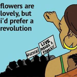 flowers are lovely but I'd prefer a revolution