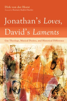 Jonathan's Loves, David's Laments Gay Theology, Musical Desires, and Historical Difference BY Dirk von der Horst