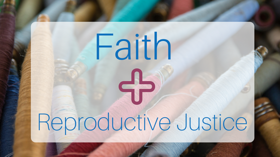 The Intersections of Faith & Reproductive Justice
