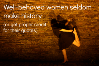 well-behaved-women-seldom-make-history-quote